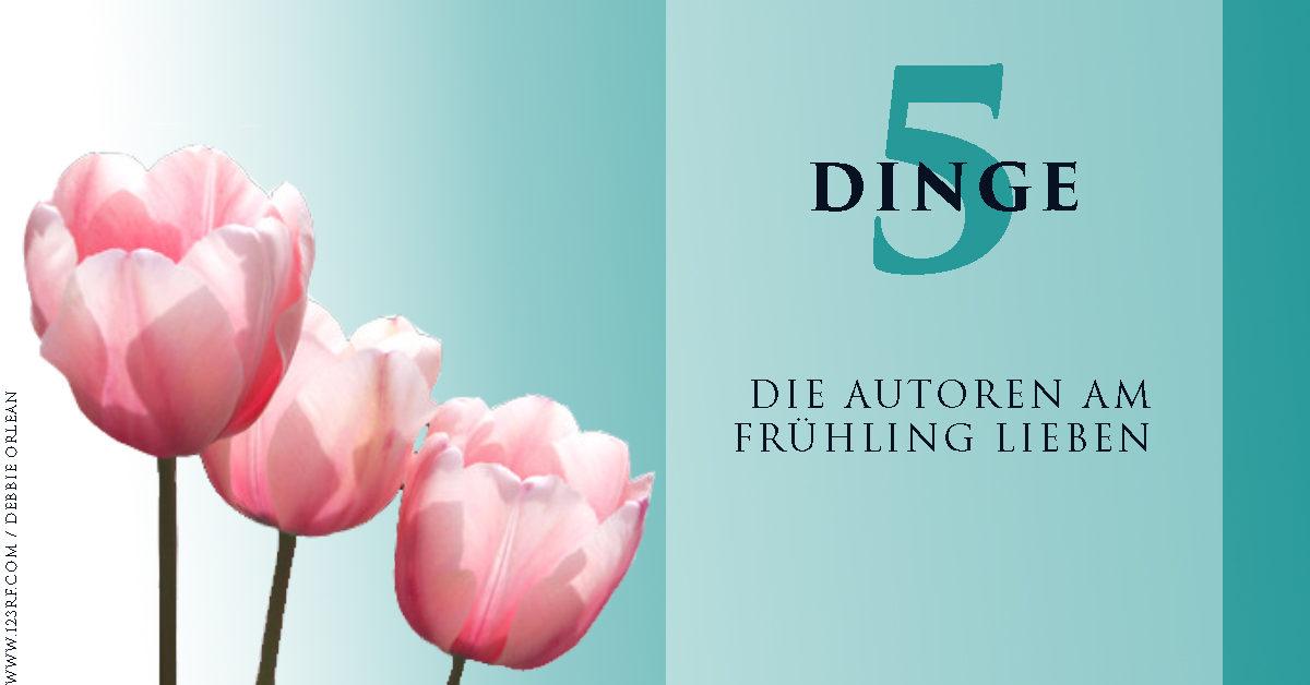 5 Dinge, die Autoren am Frühling lieben