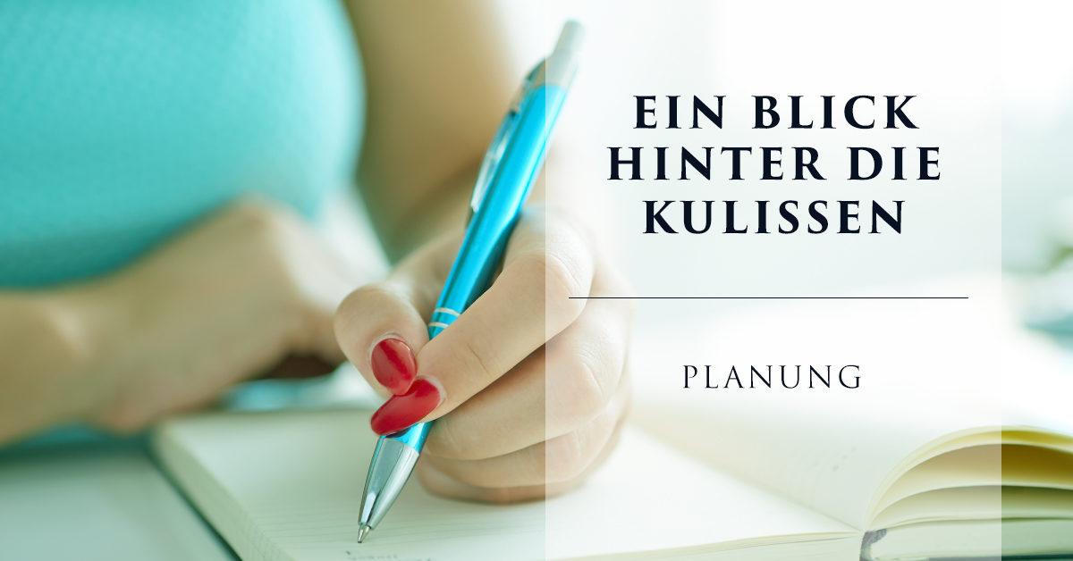 Ein Blick hinter die Kulissen – Planung